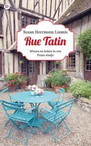 Susan Herrmann Loomis Rue Tatin Wonen en koken in een Frans stadje